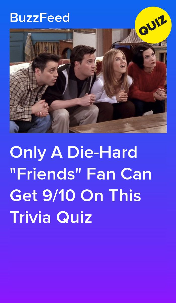 Only A Die Hard Friends Fan Can Get 9 10 On This Trivia Quiz Friends Quizzes Tv Show Friends Trivia Friend Quiz