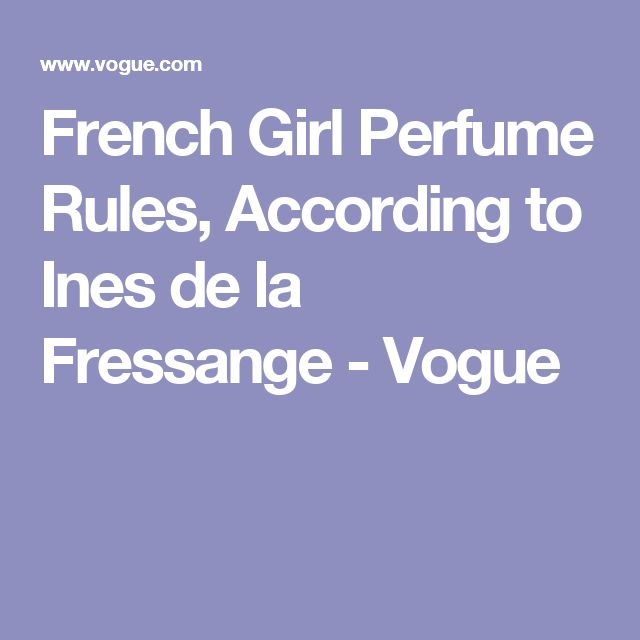 French Girl Perfume Rules, According to Ines de la Fressange - Vogue