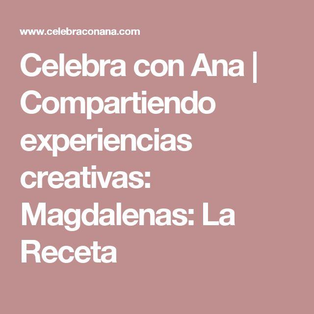 Celebra con Ana | Compartiendo experiencias creativas: Magdalenas: La Receta