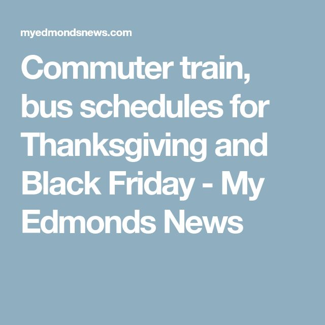 Commuter train, bus schedules for Thanksgiving and Black Friday - My Edmonds News