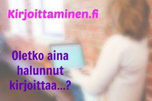 Kirjoittaminen.fi | Oletko aina halunnut kirjoittaa...? #kirjoittaminen #kirjoitusharjoitukset #kirjoituskurssit #verkkokurssit