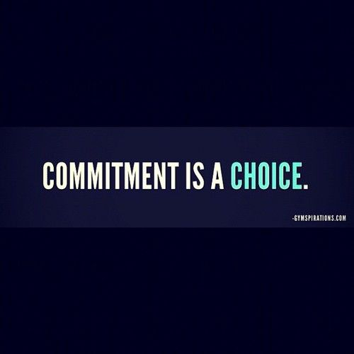commitment is a choice. in your gym work out. In your relationships. in life.