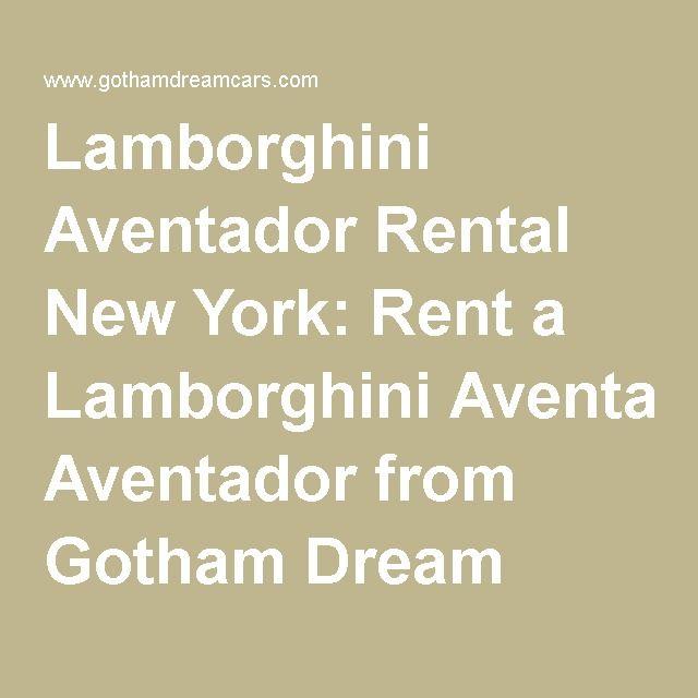 Lamborghini Aventador Rental New York: Rent a Lamborghini Aventador from Gotham Dream Cars in New York