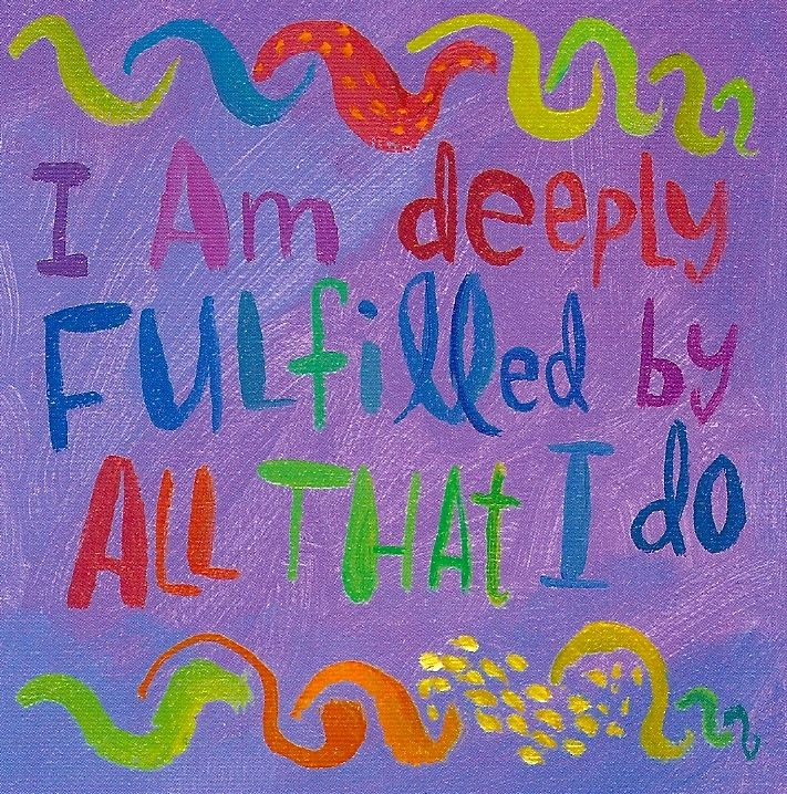 I am deeply fulfilled by all that I do. ~ Louise Hay