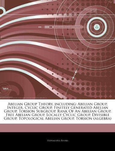 Articles on Abelian Group Theory, Including: Abelian Group, Integer, Cyclic Group, Finitely Generated Abelian Group, Torsion Subgroup, Rank of an Abel