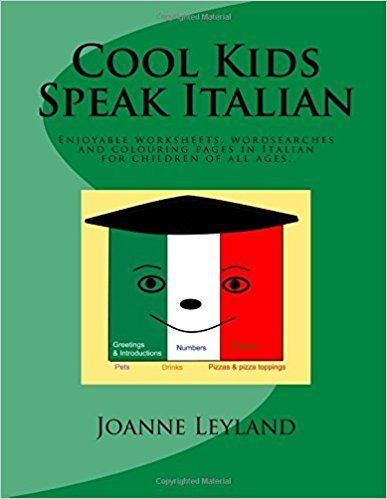 Cool Kids Speak Italian: Enjoyable worksheets, colouring pages and wordsearches for children of all ages: Amazon.co.uk: Joanne Leyland: 9781511699297: Books
