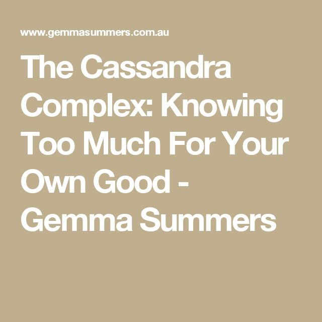 The Cassandra Complex: Knowing Too Much For Your Own Good - Gemma Summers