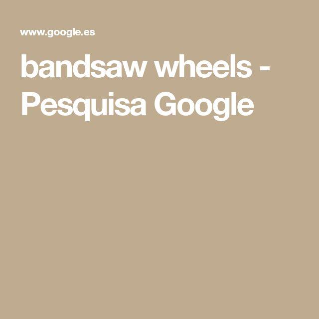 bandsaw wheels - Pesquisa Google