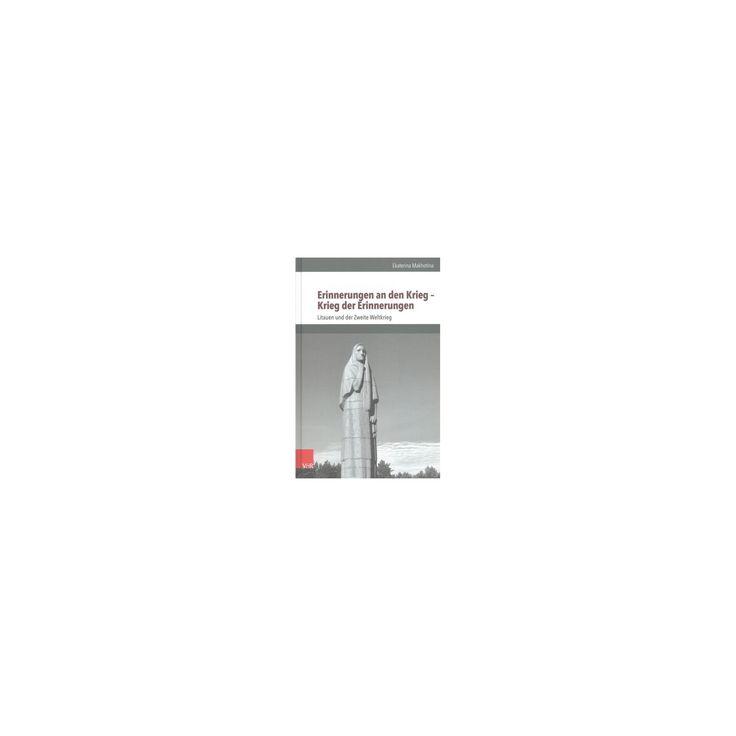 Erinnerungen an Den Krieg : Krieg Der Erinnerungen - Litauen Und Der Zweite Weltkrieg (Hardcover)