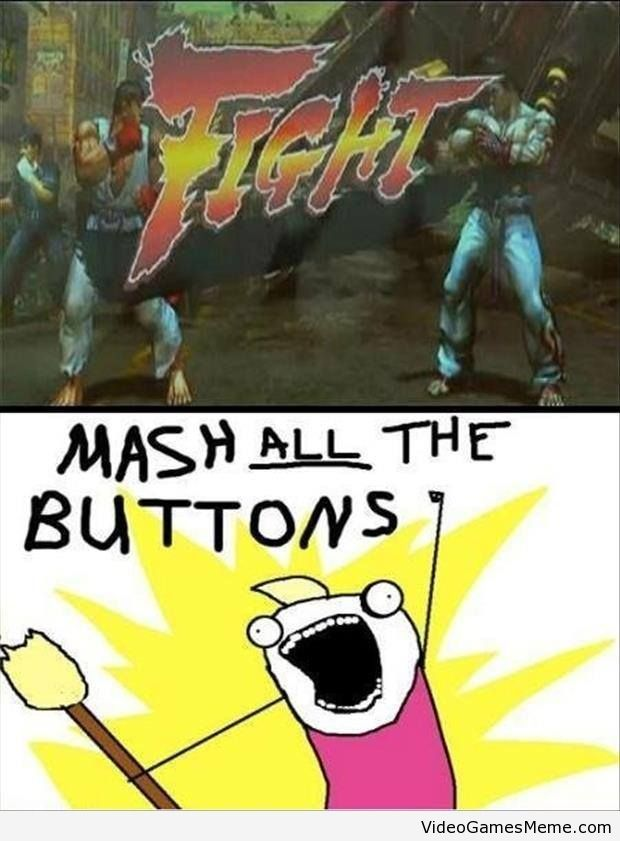 Every time I play Street Fighter - http://www.videogamesmeme.com/memes/every-time-i-play-street-fighter/