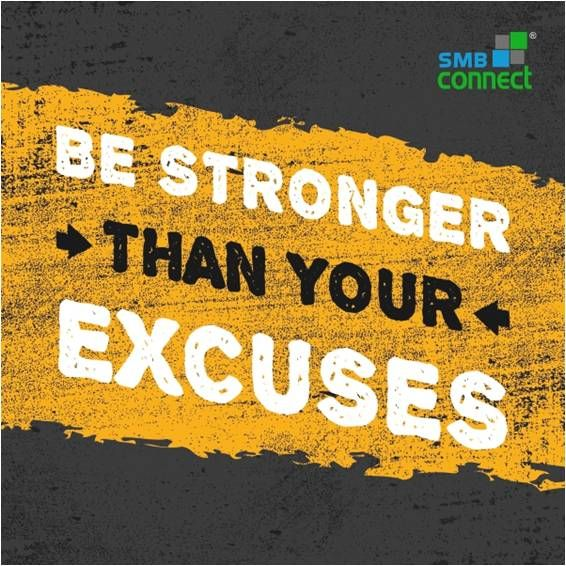 Be Stronger Than Your Excuses..!!  ‪#‎Motivaton‬ ‪#‎SMBConnect‬