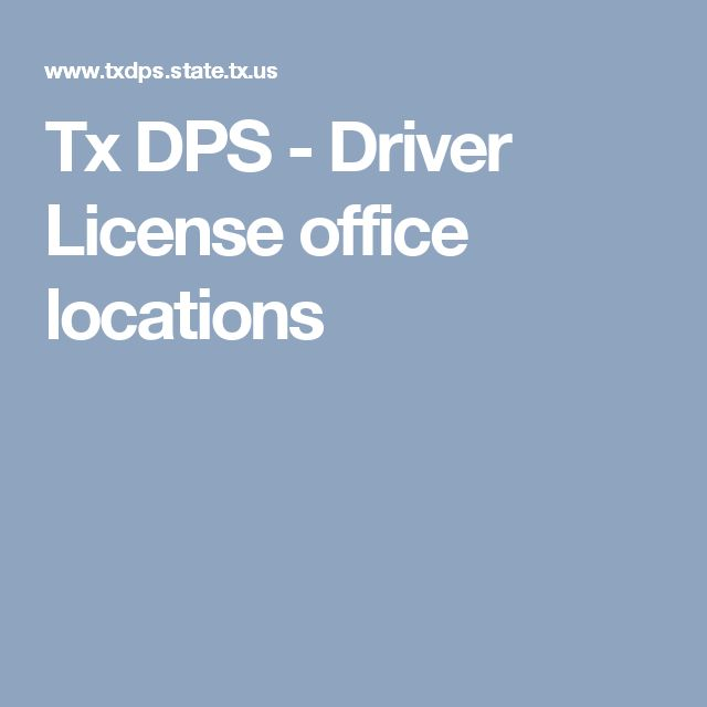 Tx DPS - Driver License office locations