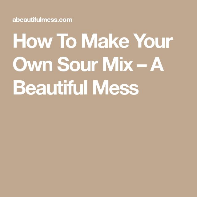 How To Make Your Own Sour Mix – A Beautiful Mess