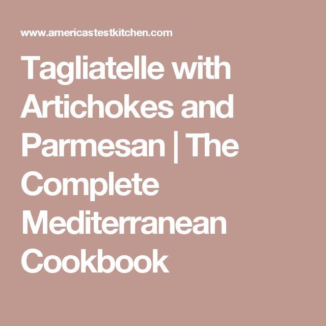 Tagliatelle with Artichokes and Parmesan | The Complete Mediterranean Cookbook
