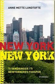 """""""New York, New York - ti vandringer i newyorkernes fodspor"""" af Anne Mette Lundtofte"""