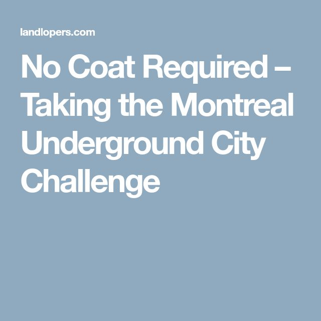 No Coat Required – Taking the Montreal Underground City Challenge