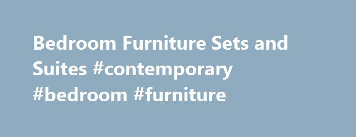 Bedroom Furniture Sets and Suites #contemporary #bedroom #furniture http://bedrooms.remmont.com/bedroom-furniture-sets-and-suites-contemporary-bedroom-furniture/  #secondhand bedroom furniture # Bedroom Furniture Sets and Suites eBay determines this price through a machine-learned model of the product's sale prices within the last 90 days. eBay determines trending [...]