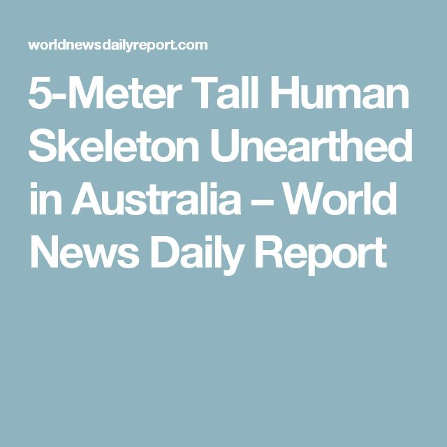 5-Meter Tall Human Skeleton Unearthed in Australia – World News Daily Report