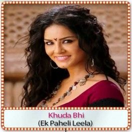Song Title : Khuda Bhi  Movie Name : Ek Paheli Leela  Singer(s) : Mohit Chauhan  Music Director : Tony Kakkar  Release Year : 2015  Cast : Sunny Leone, Jay Bhanushali, Rajneesh Duggal, Rahul Dev, Mohit Ahlawat