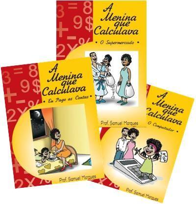 """A série de livros infantis """"A Menina que Calculava"""" é composta por 3 histórias em que a Renatinha ensina os seus pais a gerenciar melhor o dinheiro da família. O Prof. Samuel Marques através das histórinhas ensina as crianças conceitos de consumo consciente, cálculo de porcentagem, média aritmética e outros. Indicado para pré adolescentes de 9 a 12 anos. 1- Eu pago as contas;  2 - O supermercado e  3 - O Computador."""