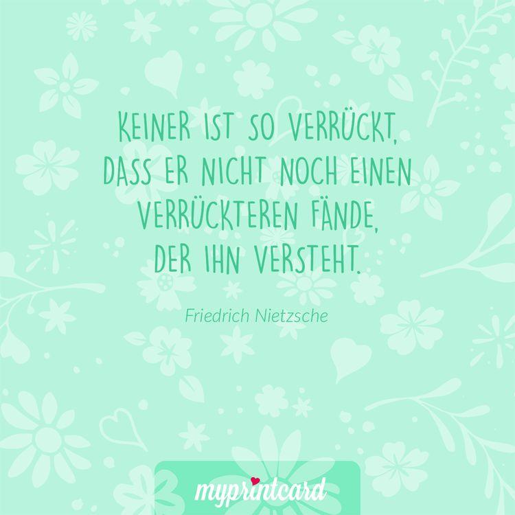 Keiner Ist So Verruckt Dass Er Nicht Noch Einen Verruckteren Fande Der Ihn Versteht Friedrich Nietzsche