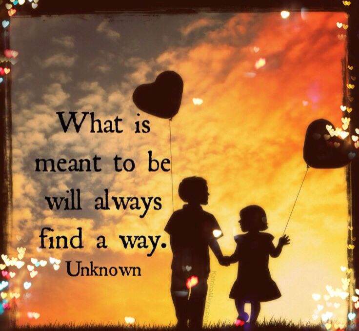 Whats Meant To Be Will Always Find A Way Life Love Quo