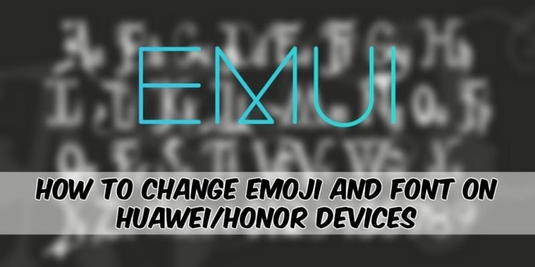 How To Change Emoji And Font On Huawei/Honor Devices [NO-R