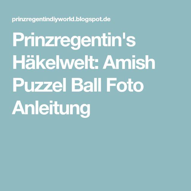 Prinzregentins Häkelwelt Amish Puzzel Ball Foto Anleitung