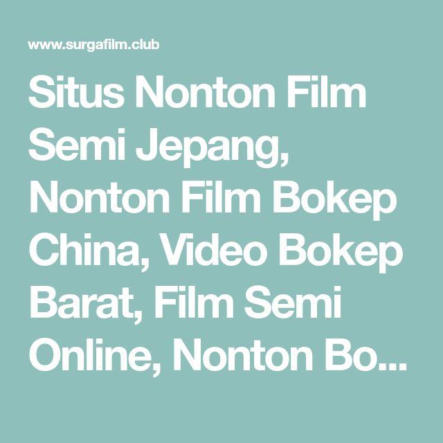 Situs Nonton Film Semi Jepang, Nonton Film Bokep China, Vid