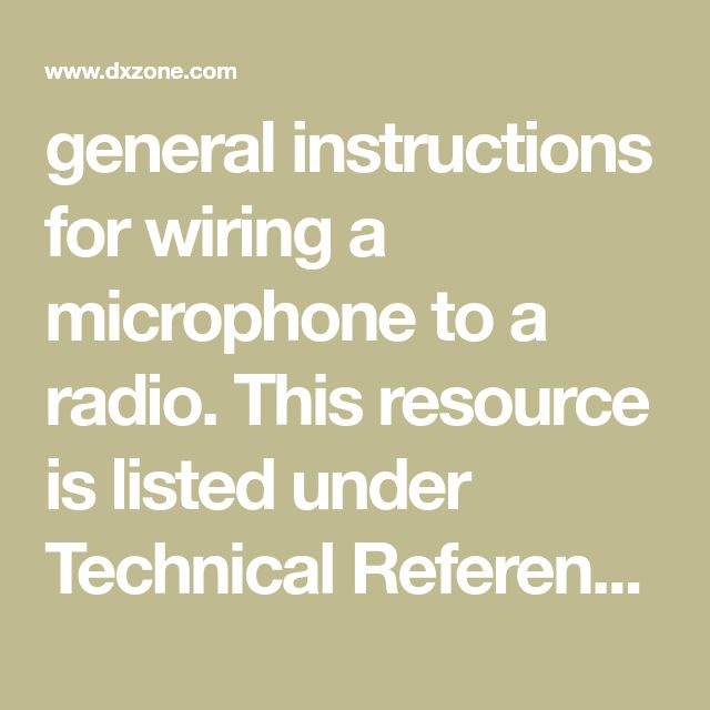 General Instructions For Wiring A Microphone To Radio T. This Resource Is Listed Under Technical Referencemic Wiring At Tips On Mic Page Via Dxzone Ham Radio Guide. Wiring. Ham Radio Mic Wiring At Scoala.co