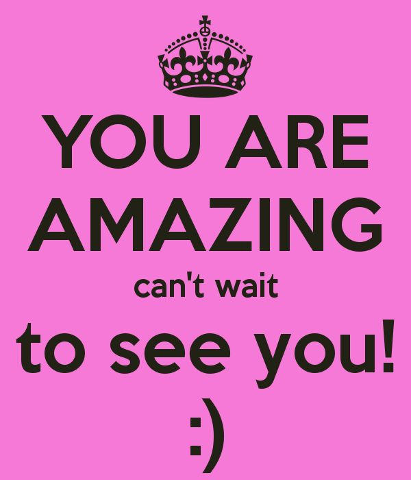 You Are Amazing Cant Wait To See You Keep Calm And C