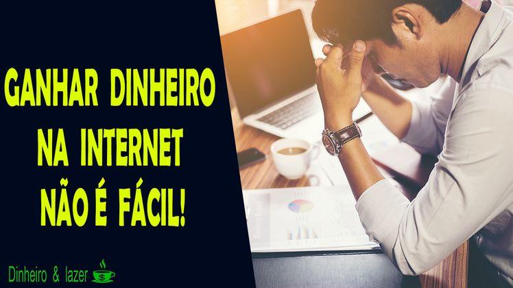 MENTIRAM PRA VOCÊ! ganhar dinheiro na internet não é fácil coisa nenhuma