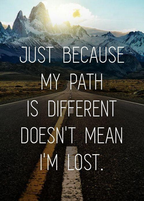 Spanish Translation: Sólo porque mi camino es diferente no significa que estoy perdido.