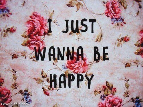 I Just Wanna Be Happy Quote Happy Life Happiness