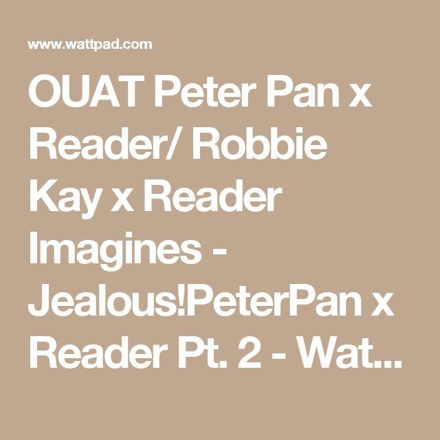 OUAT Peter Pan x Reader/ Robbie Kay x Reader Imagines - Jea