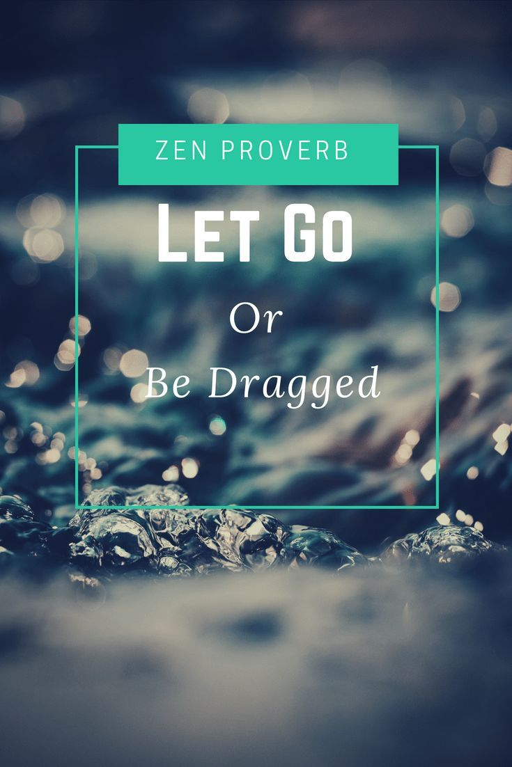 Zen Proverb Let Go Or Be Dragged Motivational Quotes P