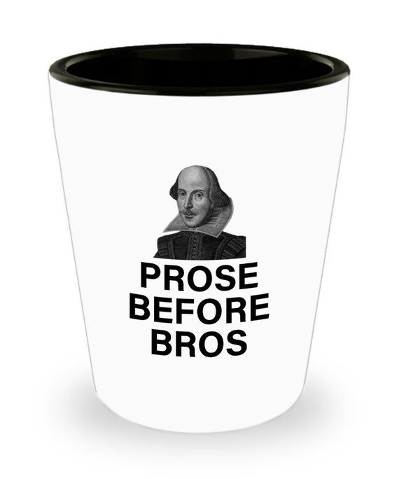 Funny Shakespeare Shot Glass - Thespian Gift Idea - English Teacher Gift - Prose Before Bros