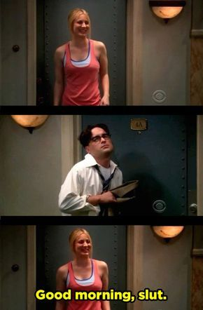 """When Leonard did the walk of shame, and Penny didn't hesitate to call him on it. 