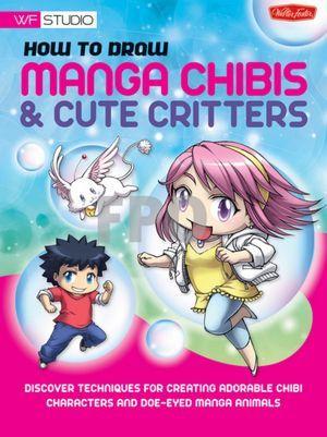 Como desenhar Chibis Manga & Cute Critters: Descubra técnicas para criar personagens chibi adoráveis e animais mangá de olhos de corça |