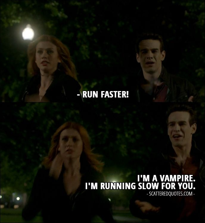 Quote from Shadowhunters 2x01 │ Clary Fray: Then run faster! Simon Lewis: I'm a vampire. I'm running slow for you.