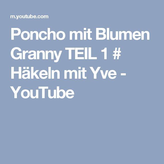 Poncho Mit Blumen Granny Teil 1 Häkeln Mit Yve Youtube