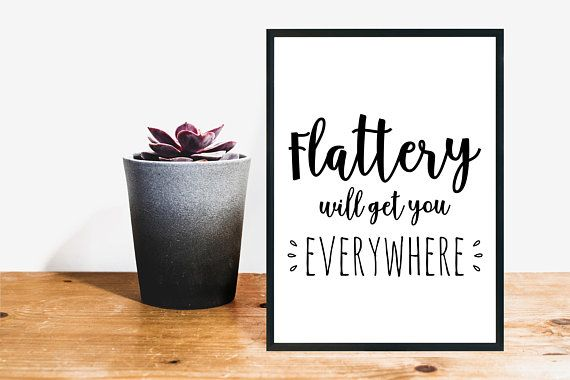Flattery Will Get You Nowhere Sarcastic Gift Printable Ar