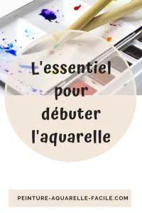 Cours gratuit d'aquarelle : l'essentiel pour débuter l'aquarelle | Peinture Aquarelle Facile