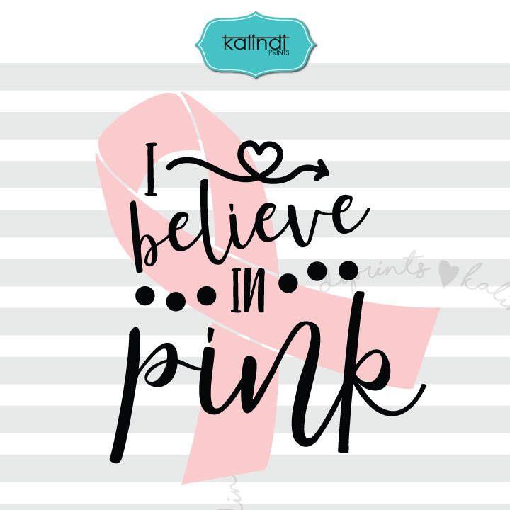 I Believe In Pink Svg Breast Cancer Svg Cancer Svg Bre
