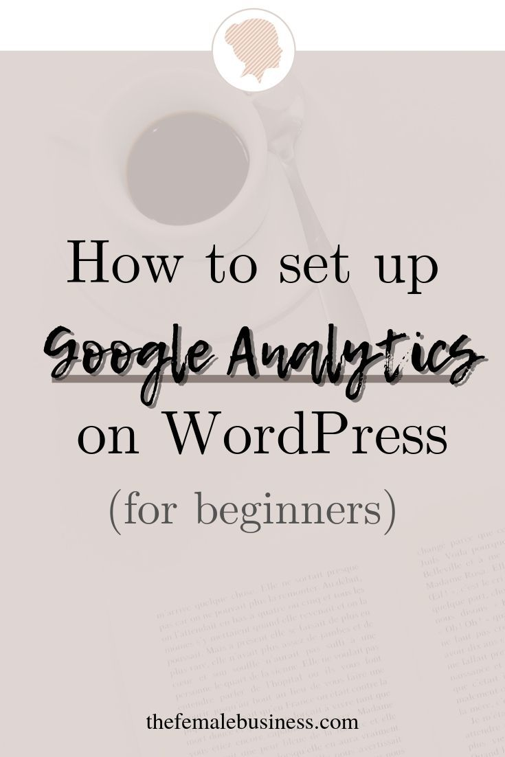 How to add Google Analytics to WordPress (in under 10 minutes) - The Female Business