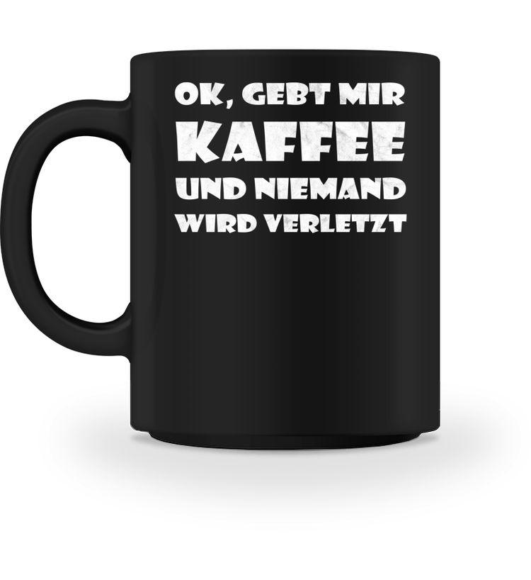 Lustiger Spruch Ok Gebt Mir Kaffee Und Niemand Wird Verle