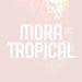 Mora Tropical