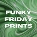 Funky Friday Prints