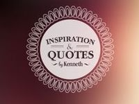 Inspiration & Quotes by Kenneth