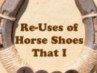 ~Great Ideas for Reusing Your Horse Shoe Leftovers~  www.HappyHorseHealthyPlanet.com